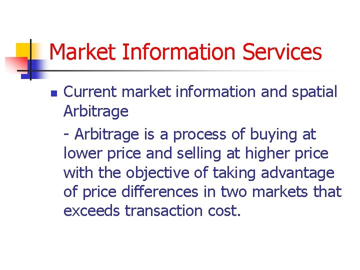 Market Information Services n Current market information and spatial Arbitrage - Arbitrage is a