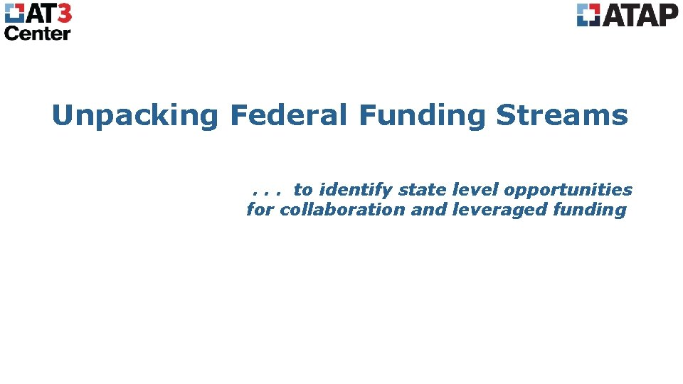 Unpacking Federal Funding Streams . . . to identify state level opportunities for collaboration