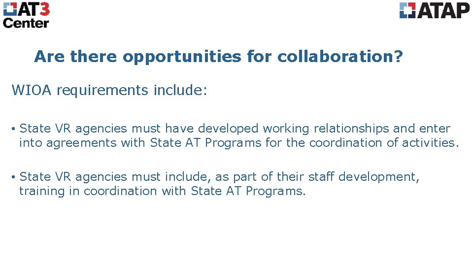Are there opportunities for collaboration? WIOA requirements include: • State VR agencies must have