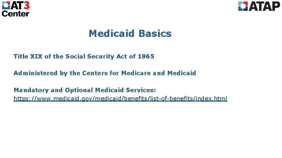 Medicaid Basics Title XIX of the Social Security Act of 1965 Administered by the