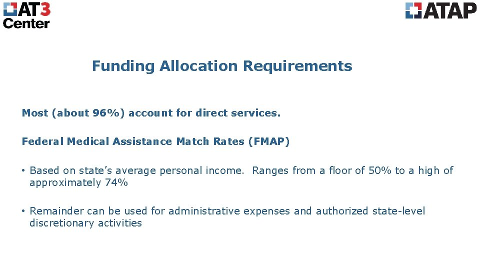 Funding Allocation Requirements Most (about 96%) account for direct services. Federal Medical Assistance Match