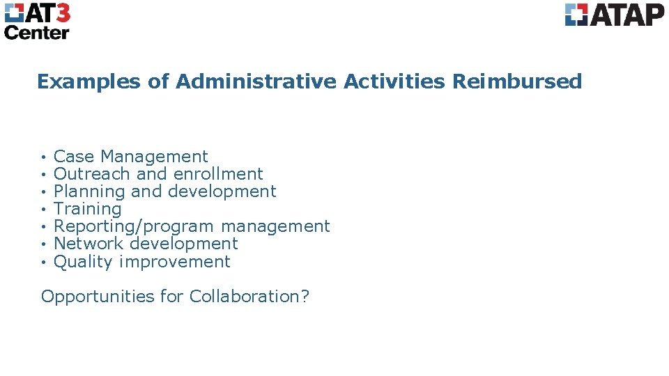 Examples of Administrative Activities Reimbursed • • Case Management Outreach and enrollment Planning and