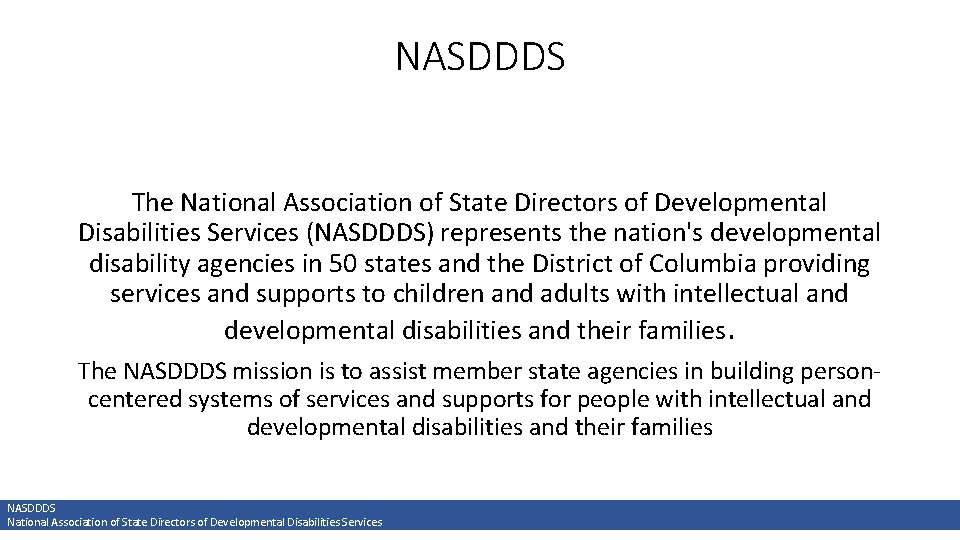 NASDDDS The National Association of State Directors of Developmental Disabilities Services (NASDDDS) represents the