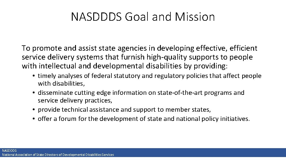 NASDDDS Goal and Mission To promote and assist state agencies in developing effective, efficient