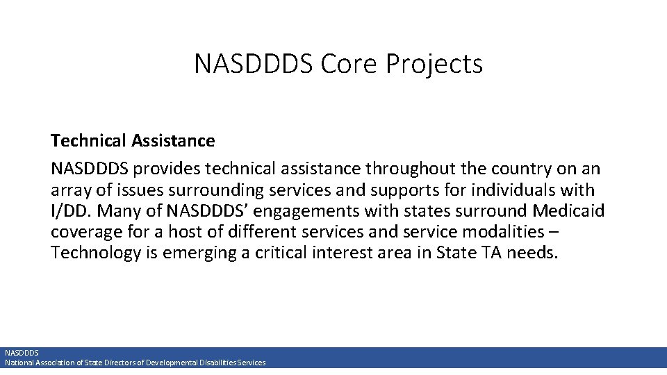 NASDDDS Core Projects Technical Assistance NASDDDS provides technical assistance throughout the country on an