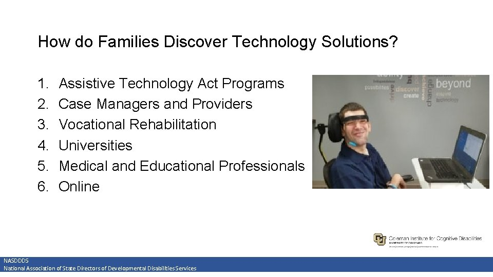 How do Families Discover Technology Solutions? 1. 2. 3. 4. 5. 6. Assistive Technology