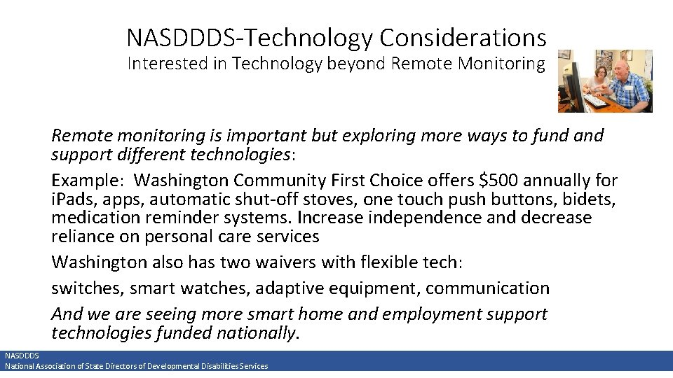NASDDDS-Technology Considerations Interested in Technology beyond Remote Monitoring Remote monitoring is important but exploring