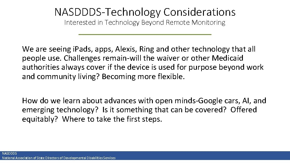 NASDDDS-Technology Considerations Interested in Technology Beyond Remote Monitoring We are seeing i. Pads, apps,
