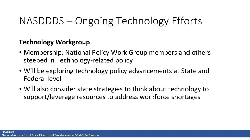 NASDDDS – Ongoing Technology Efforts Technology Workgroup • Membership: National Policy Work Group members