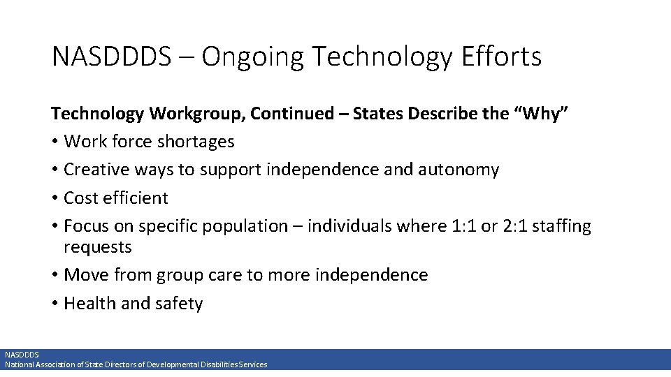 """NASDDDS – Ongoing Technology Efforts Technology Workgroup, Continued – States Describe the """"Why"""" •"""
