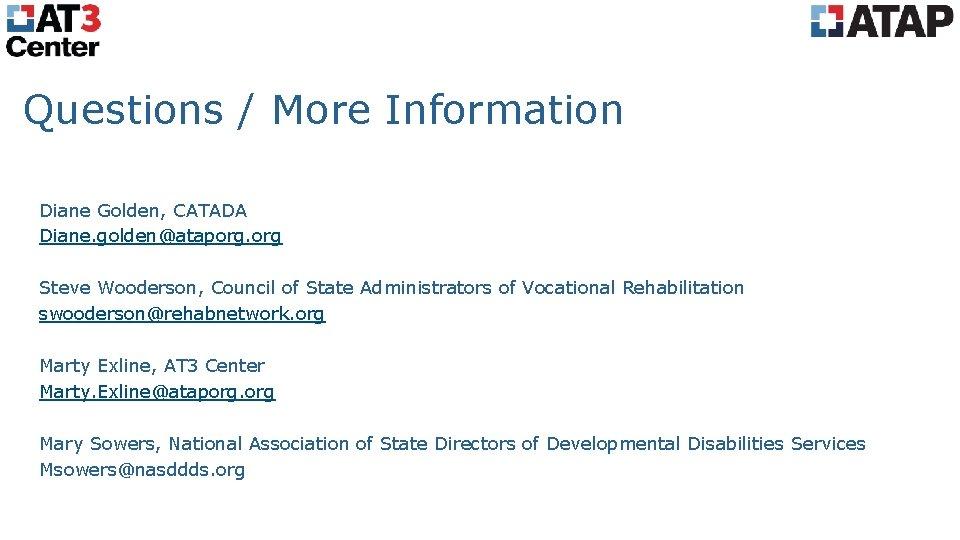 Questions / More Information Diane Golden, CATADA Diane. golden@ataporg. org Steve Wooderson, Council of