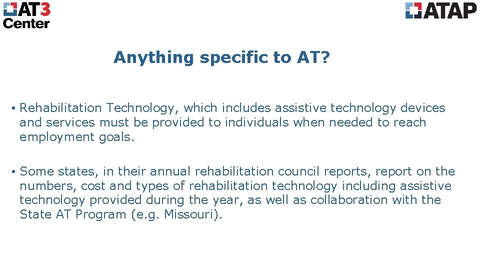 Anything specific to AT? • Rehabilitation Technology, which includes assistive technology devices and services