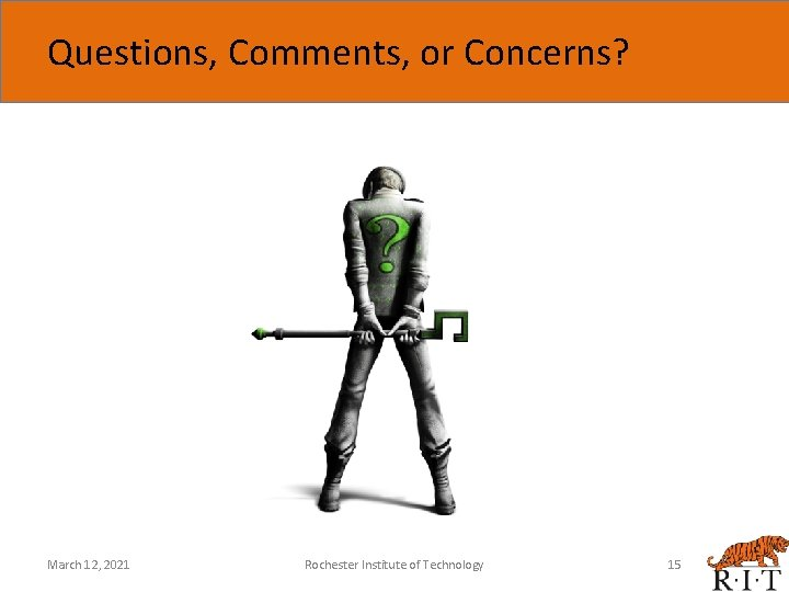 Questions, Comments, or Concerns? March 12, 2021 Rochester Institute of Technology 15
