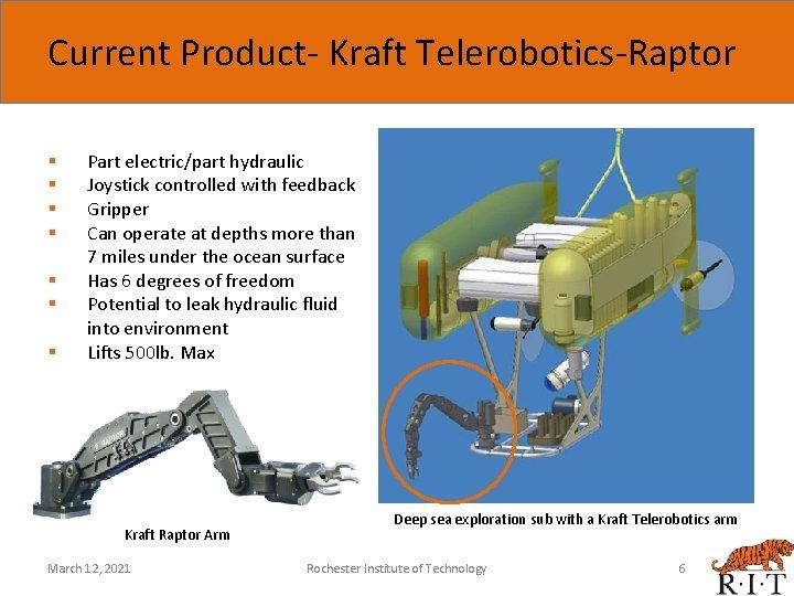 Current Product- Kraft Telerobotics-Raptor § § § § Part electric/part hydraulic Joystick controlled with
