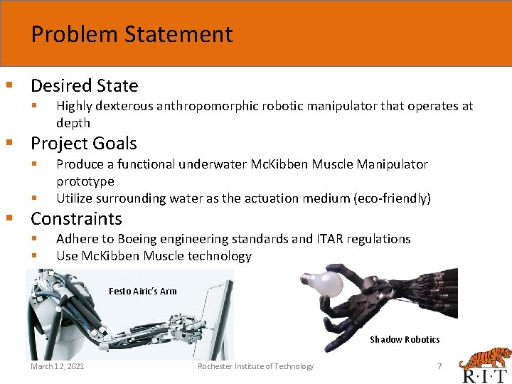 Problem Statement § Desired State § Highly dexterous anthropomorphic robotic manipulator that operates at