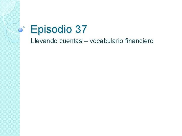 Episodio 37 Llevando cuentas – vocabulario financiero