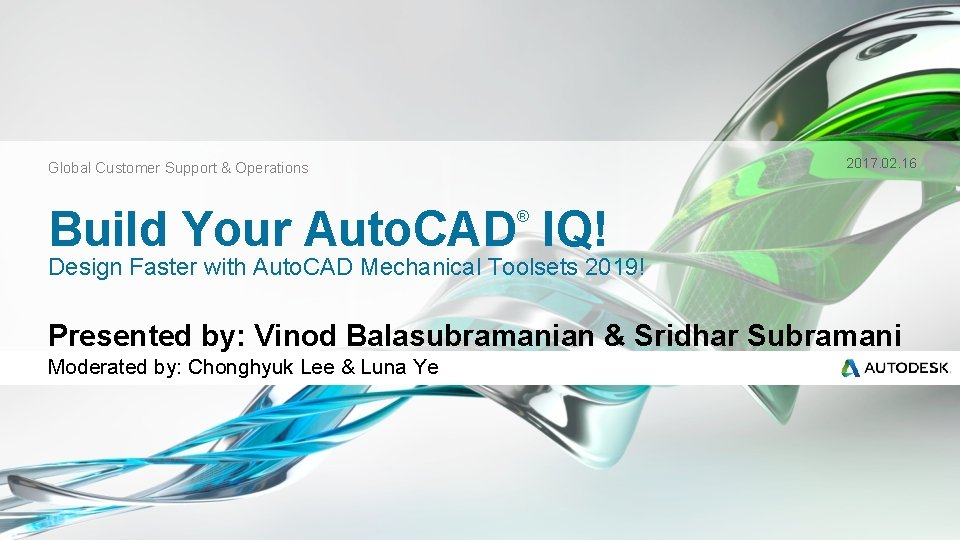 2017. 02. 16 Global Customer Support & Operations Build Your Auto. CAD IQ! ®