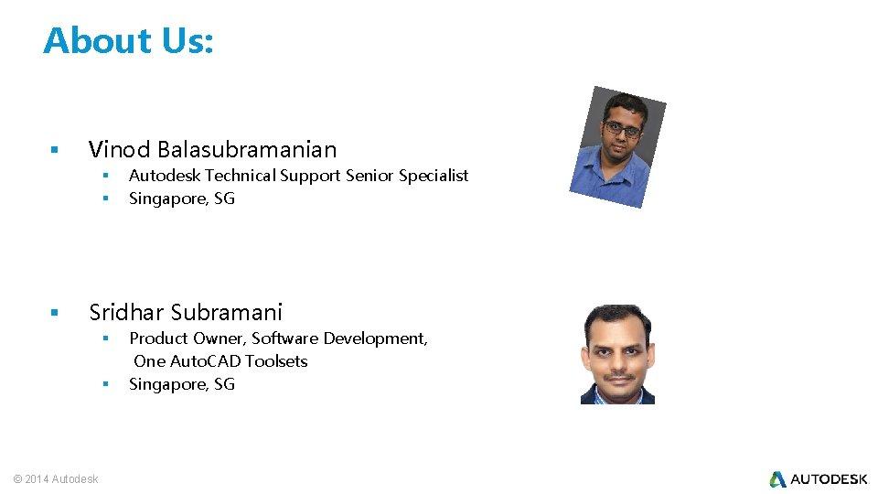 About Us: § Vinod Balasubramanian § § § Autodesk Technical Support Senior Specialist Singapore,