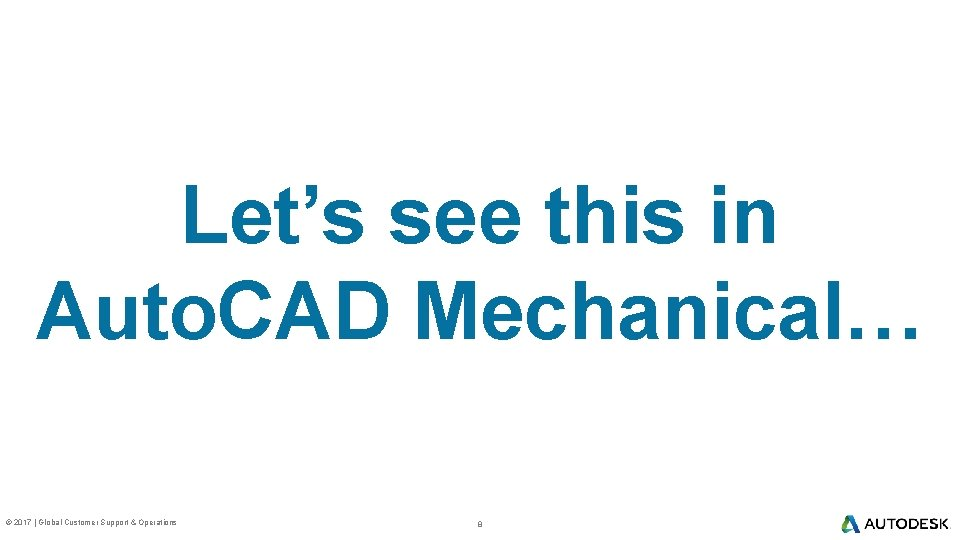 Let's see this in Auto. CAD Mechanical… © 2017   Global Customer Support &