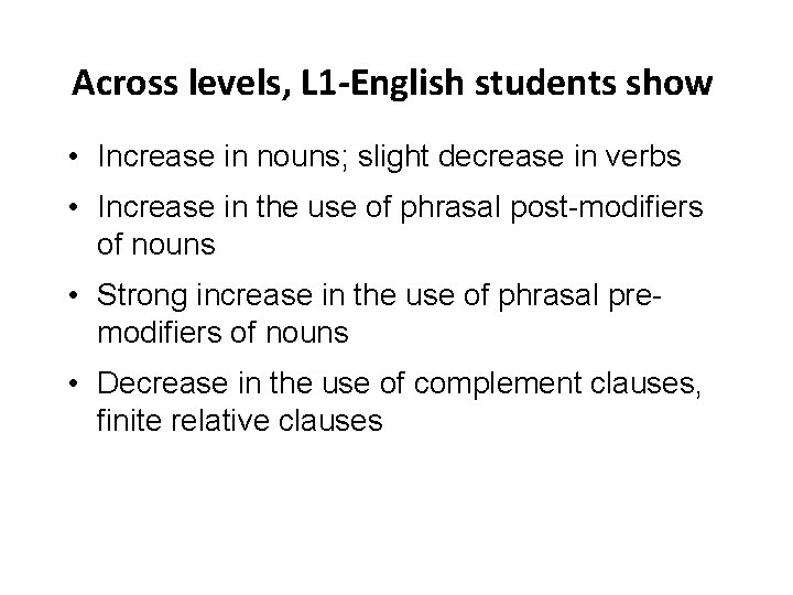 Across levels, L 1 -English students show • Increase in nouns; slight decrease in