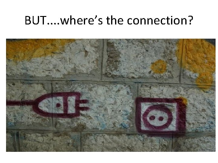 BUT. . where's the connection?