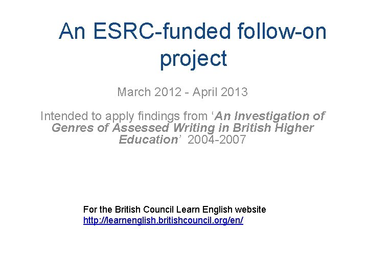 An ESRC-funded follow-on project March 2012 - April 2013 Intended to apply findings from