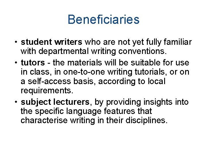 Beneficiaries • student writers who are not yet fully familiar with departmental writing conventions.