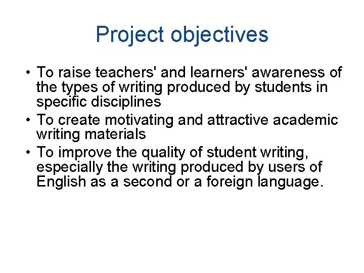 Project objectives • To raise teachers' and learners' awareness of the types of writing