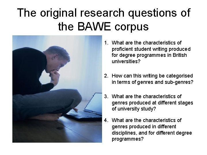 The original research questions of the BAWE corpus 1. What are the characteristics of