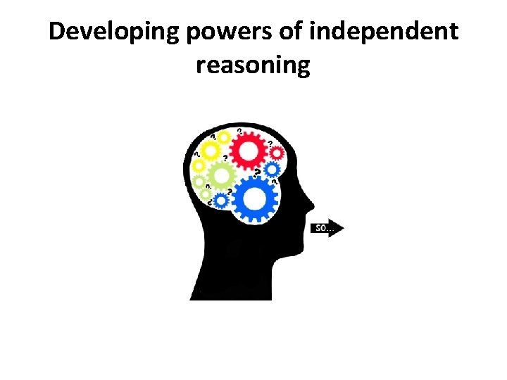 Developing powers of independent reasoning