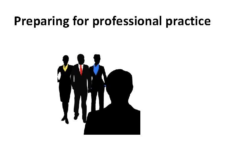 Preparing for professional practice