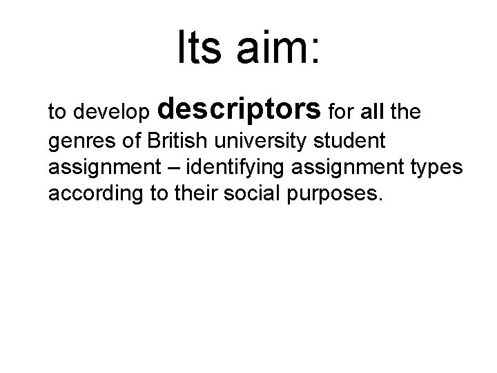 Its aim: to develop descriptors for all the genres of British university student assignment