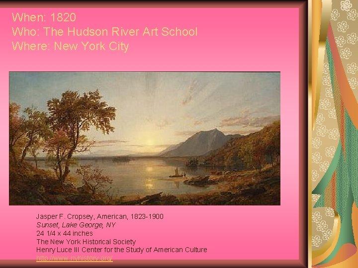 When: 1820 Who: The Hudson River Art School Where: New York City Jasper F.