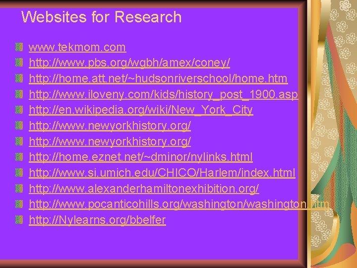 Websites for Research www. tekmom. com http: //www. pbs. org/wgbh/amex/coney/ http: //home. att. net/~hudsonriverschool/home.