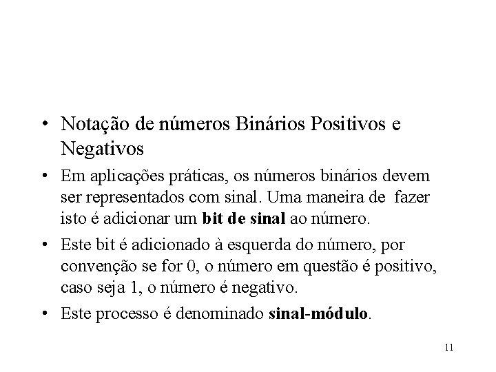 • Notação de números Binários Positivos e Negativos • Em aplicações práticas, os