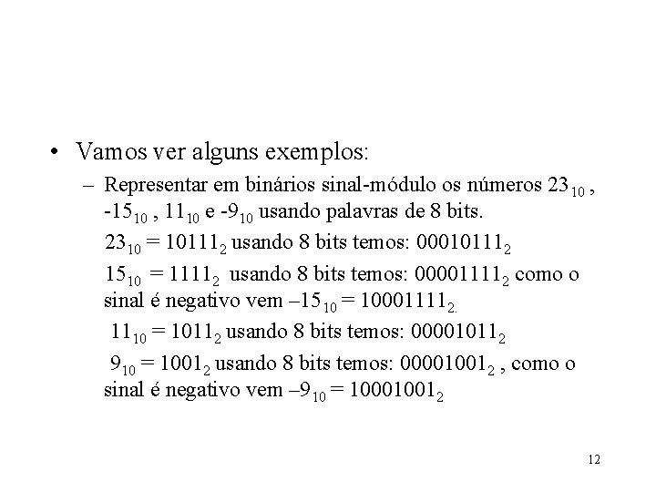 • Vamos ver alguns exemplos: – Representar em binários sinal-módulo os números 2310