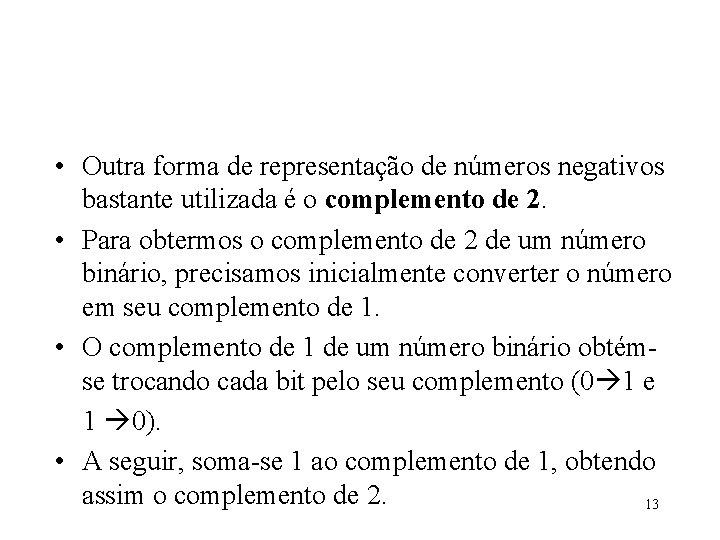 • Outra forma de representação de números negativos bastante utilizada é o complemento