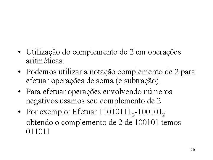 • Utilização do complemento de 2 em operações aritméticas. • Podemos utilizar a