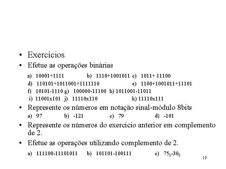 • Exercícios • Efetue as operações binárias a) d) f) i) 10001+1111 b)