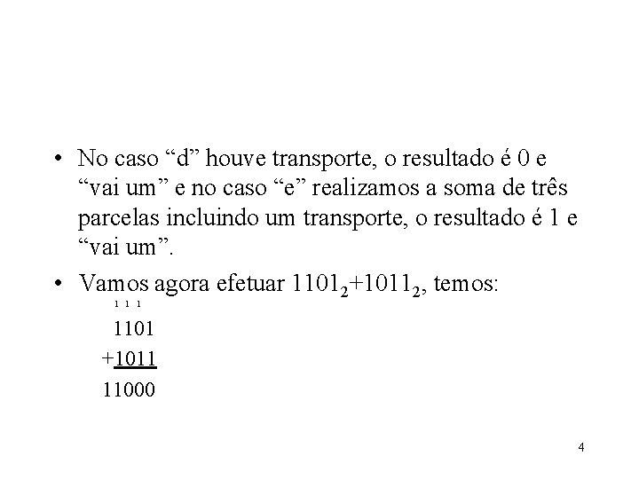 """• No caso """"d"""" houve transporte, o resultado é 0 e """"vai um"""""""
