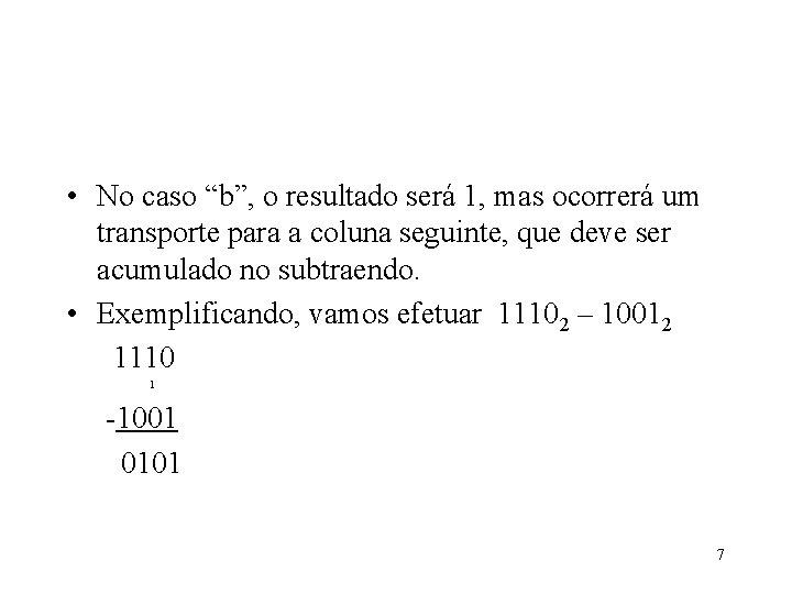 """• No caso """"b"""", o resultado será 1, mas ocorrerá um transporte para"""