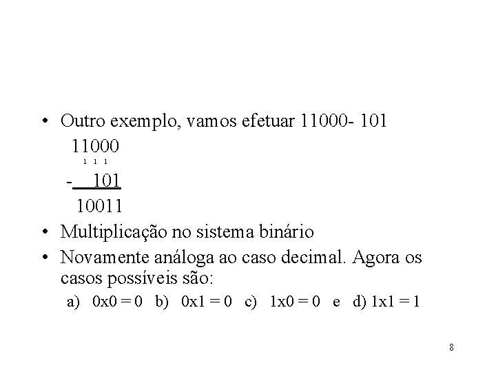 • Outro exemplo, vamos efetuar 11000 - 101 11000 1 1 1 -
