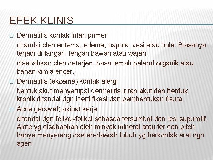 EFEK KLINIS � � � Dermatitis kontak iritan primer ditandai oleh eritema, edema, papula,