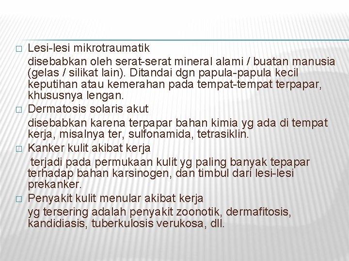 � � Lesi-lesi mikrotraumatik disebabkan oleh serat-serat mineral alami / buatan manusia (gelas /