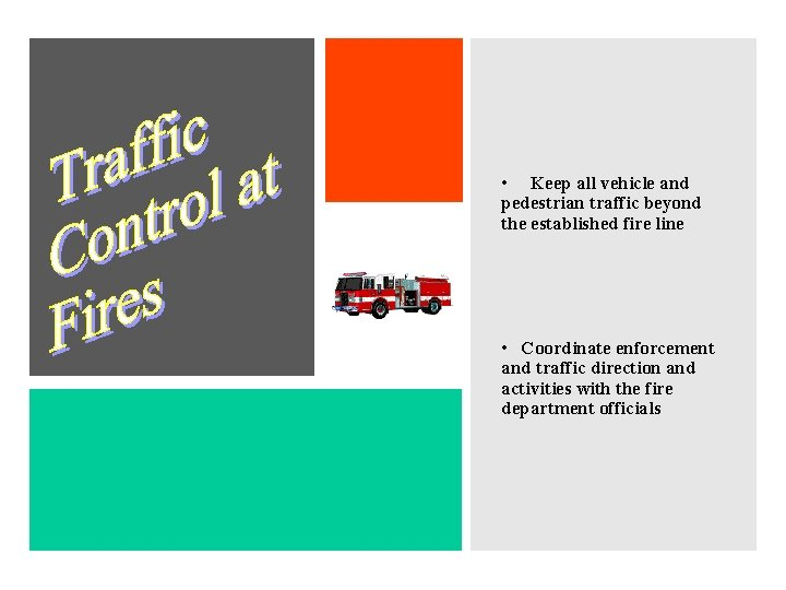 • Keep all vehicle and pedestrian traffic beyond the established fire line •