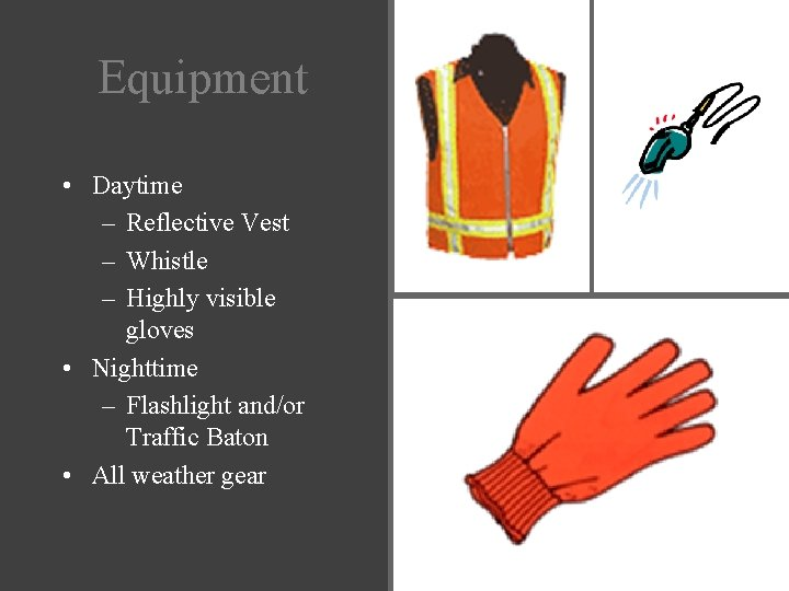 Equipment • Daytime – Reflective Vest – Whistle – Highly visible gloves • Nighttime