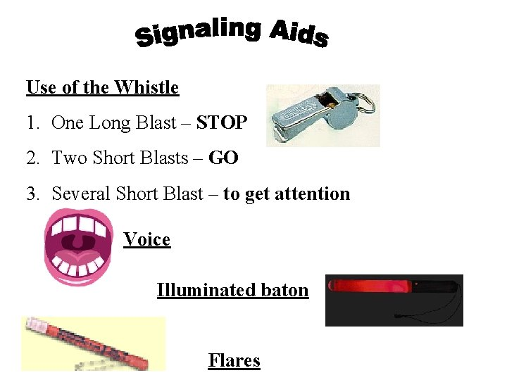 Use of the Whistle 1. One Long Blast – STOP 2. Two Short Blasts