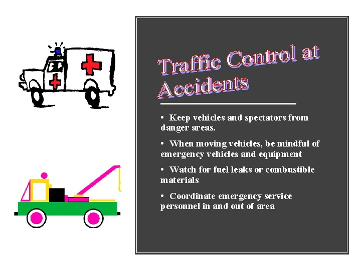 • Keep vehicles and spectators from danger areas. • When moving vehicles, be