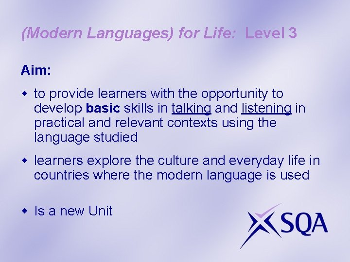 (Modern Languages) for Life: Level 3 Aim: w to provide learners with the opportunity