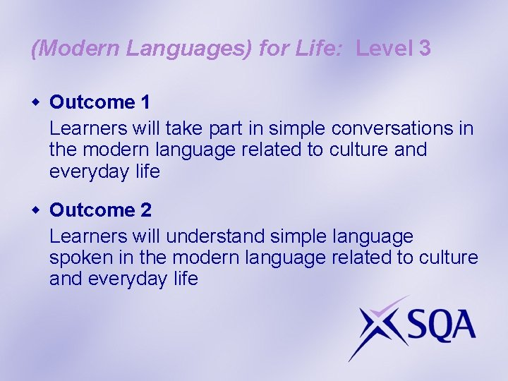 (Modern Languages) for Life: Level 3 w Outcome 1 Learners will take part in